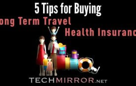 5 Tips for Buying a Long Term Travel Health Insurance
