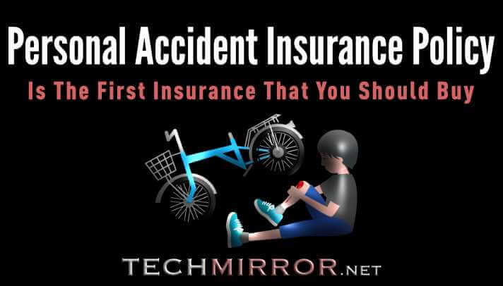 Why A Personal Accident Insurance Policy is The First Insurance That You Should Buy?