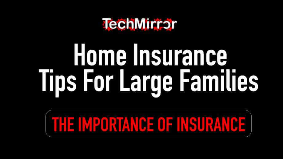 Home Insurance Tips For Large Families