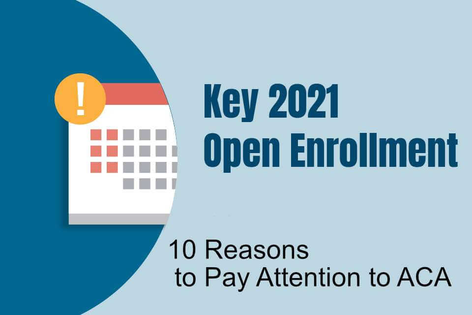 10 Reasons to Pay Attention to ACA Open Enrollment This Year (2021)