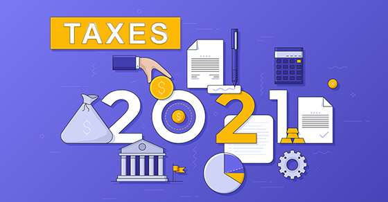 10 Ways Your Income Taxes Will Be Different in 2021